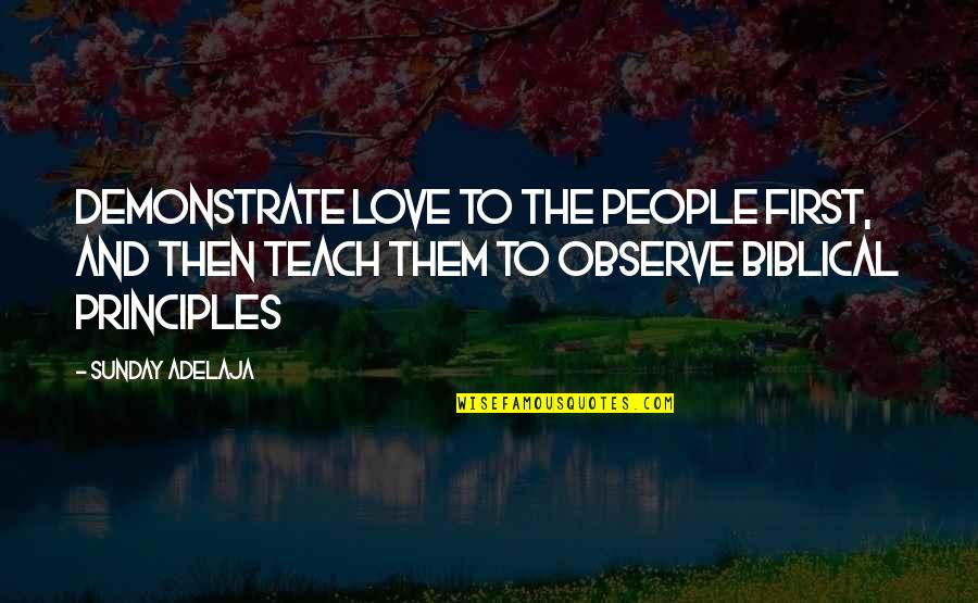 Life Biblical Quotes By Sunday Adelaja: Demonstrate love to the people first, and then