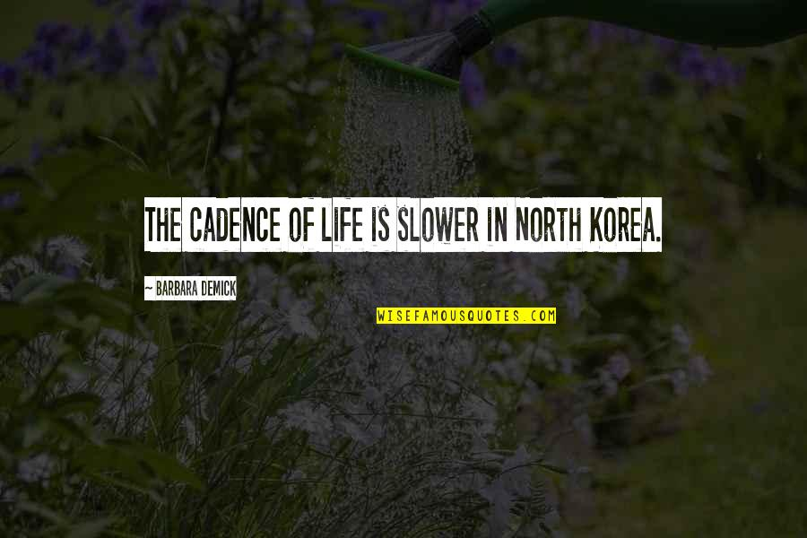 Life Cadence Quotes By Barbara Demick: The cadence of life is slower in North