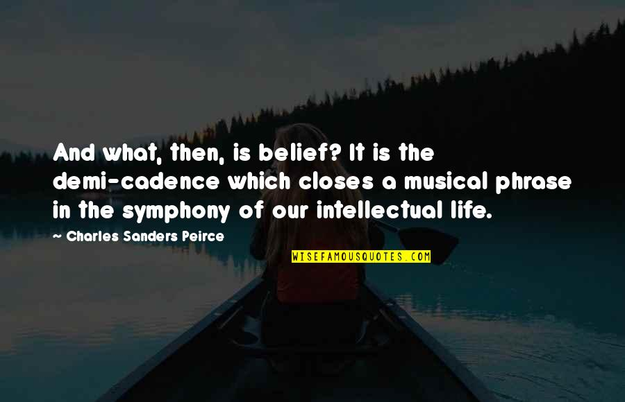 Life Cadence Quotes By Charles Sanders Peirce: And what, then, is belief? It is the