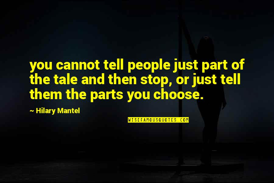 Life Can Be Challenging Quotes By Hilary Mantel: you cannot tell people just part of the
