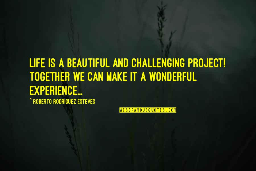 Life Can Be Challenging Quotes By Roberto Rodriguez Esteves: Life is a beautiful and challenging project! Together