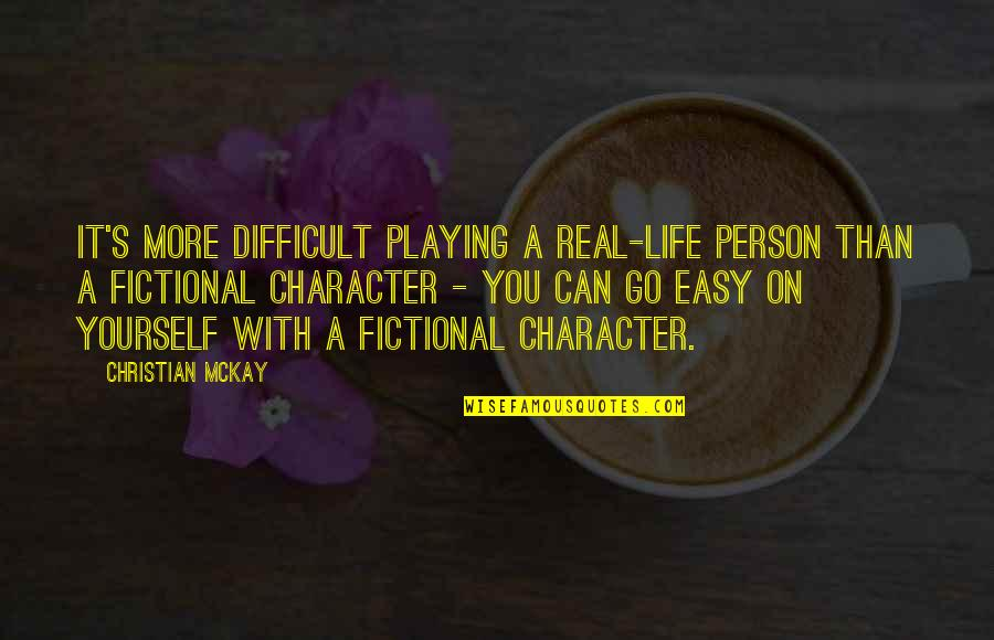Life Can Be Easy Quotes By Christian McKay: It's more difficult playing a real-life person than