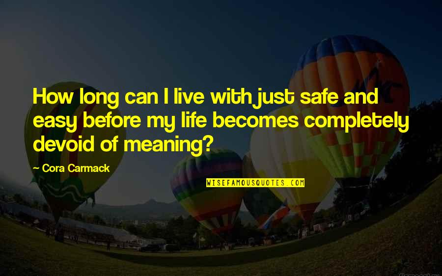 Life Can Be Easy Quotes By Cora Carmack: How long can I live with just safe