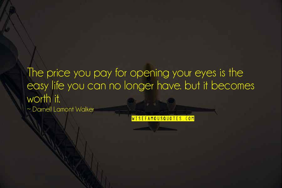 Life Can Be Easy Quotes By Darnell Lamont Walker: The price you pay for opening your eyes