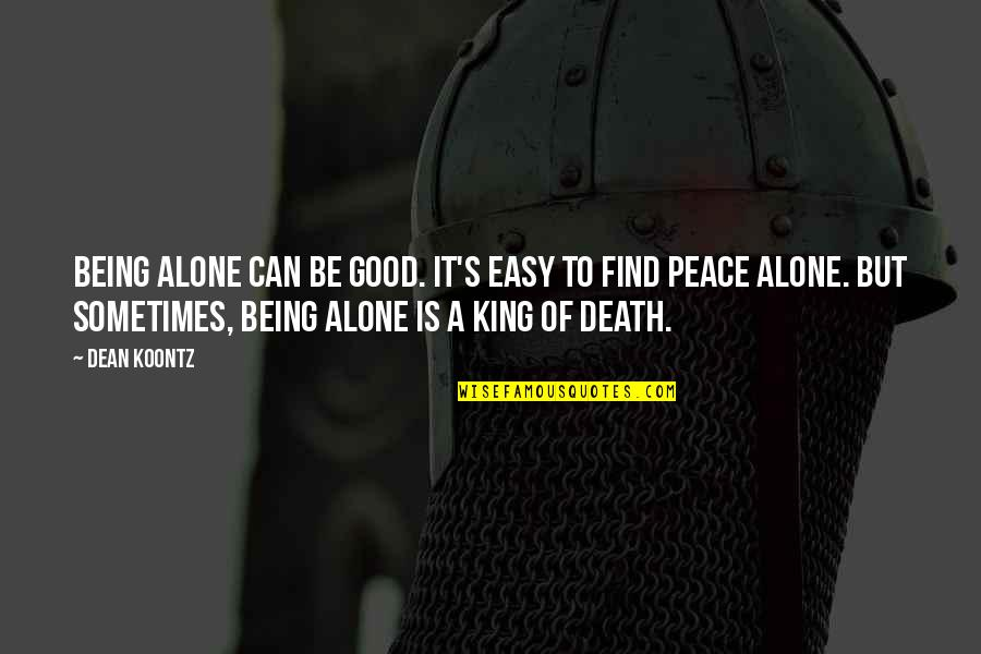 Life Can Be Easy Quotes By Dean Koontz: Being alone can be good. It's easy to