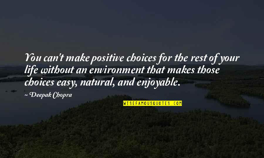 Life Can Be Easy Quotes By Deepak Chopra: You can't make positive choices for the rest