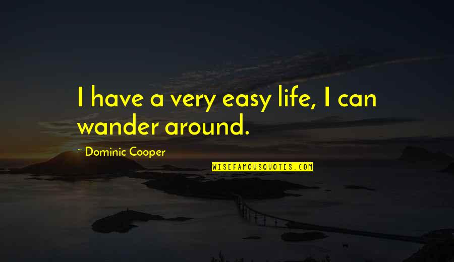Life Can Be Easy Quotes By Dominic Cooper: I have a very easy life, I can