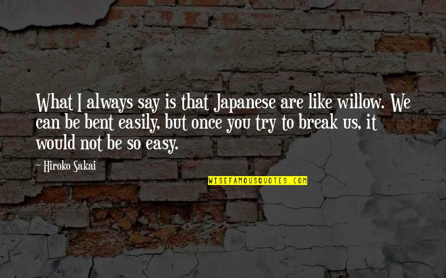 Life Can Be Easy Quotes By Hiroko Sakai: What I always say is that Japanese are