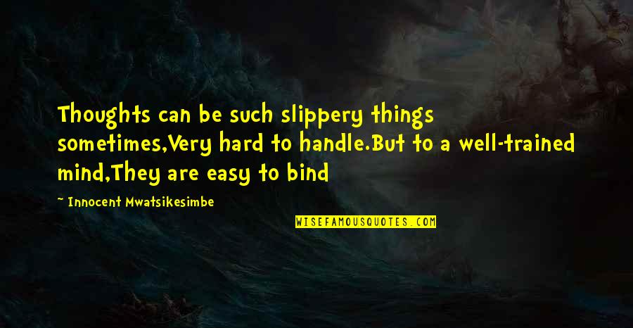 Life Can Be Easy Quotes By Innocent Mwatsikesimbe: Thoughts can be such slippery things sometimes,Very hard