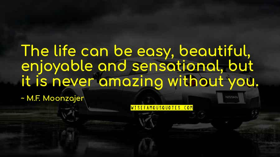 Life Can Be Easy Quotes By M.F. Moonzajer: The life can be easy, beautiful, enjoyable and