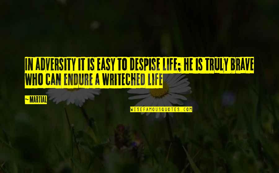 Life Can Be Easy Quotes By Martial: In adversity it is easy to despise life;
