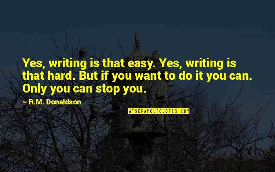 Life Can Be Easy Quotes By R.M. Donaldson: Yes, writing is that easy. Yes, writing is