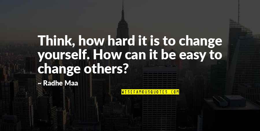 Life Can Be Easy Quotes By Radhe Maa: Think, how hard it is to change yourself.