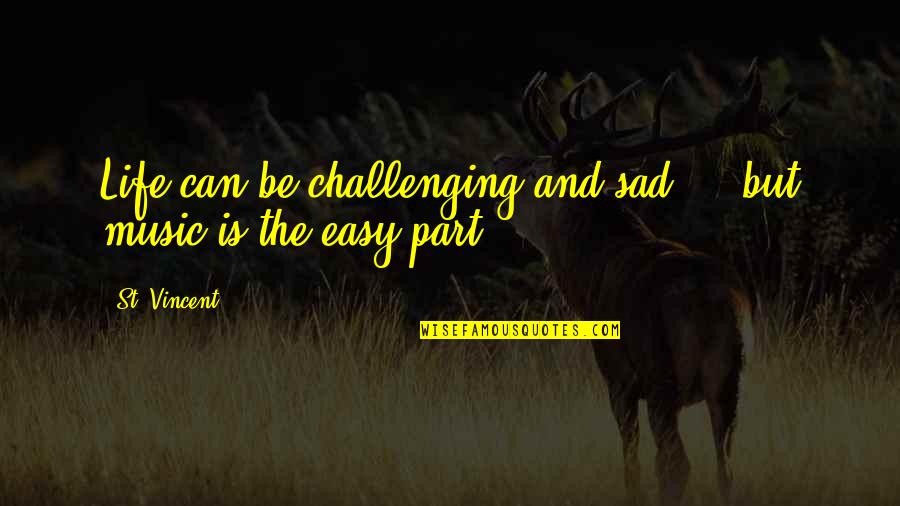 Life Can Be Easy Quotes By St. Vincent: Life can be challenging and sad ... but