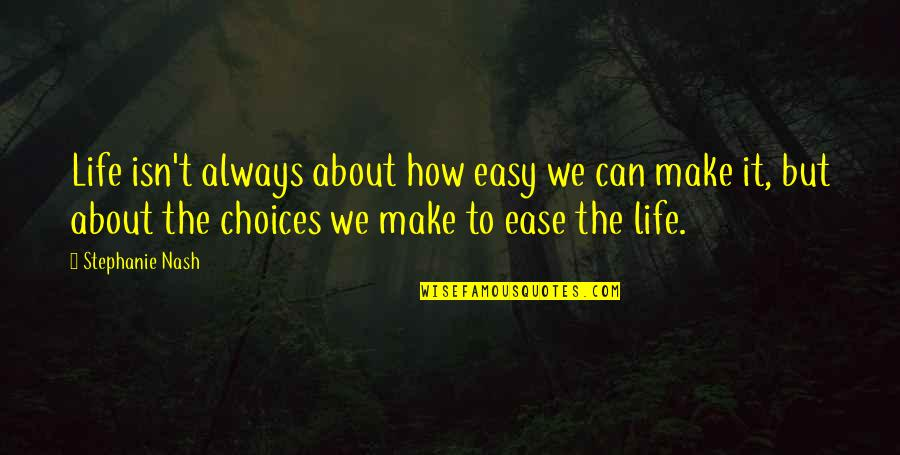 Life Can Be Easy Quotes By Stephanie Nash: Life isn't always about how easy we can
