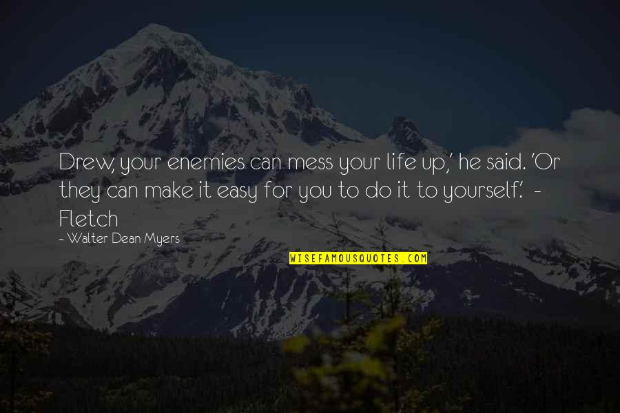 Life Can Be Easy Quotes By Walter Dean Myers: Drew, your enemies can mess your life up,'