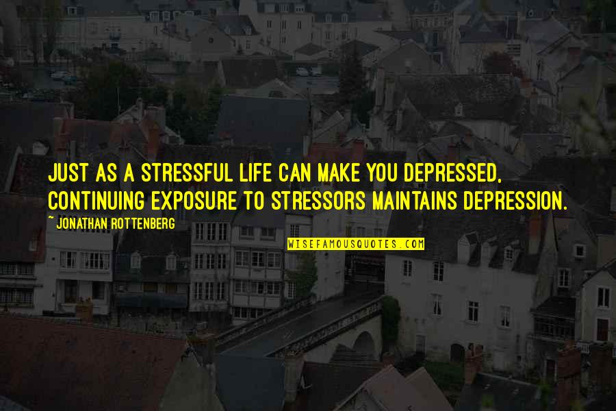 Life Can Be So Stressful Quotes By Jonathan Rottenberg: Just as a stressful life can make you