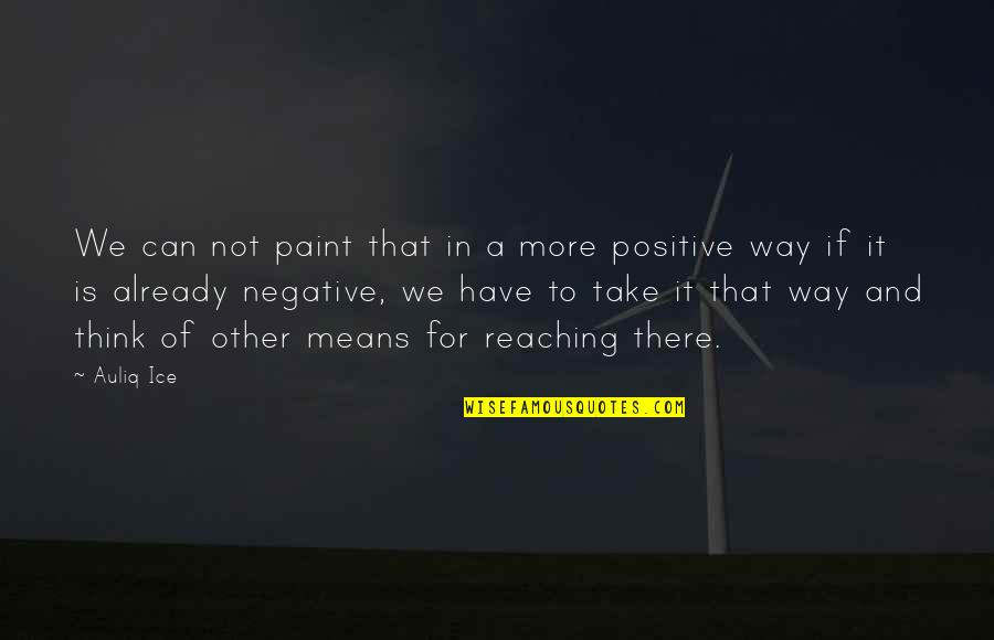 Life Changes Quotes By Auliq Ice: We can not paint that in a more