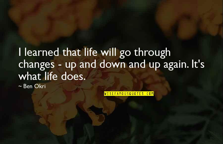 Life Changes Quotes By Ben Okri: I learned that life will go through changes