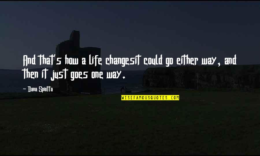 Life Changes Quotes By Dana Spiotta: And that's how a life changesit could go