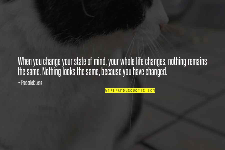 Life Changes Quotes By Frederick Lenz: When you change your state of mind, your