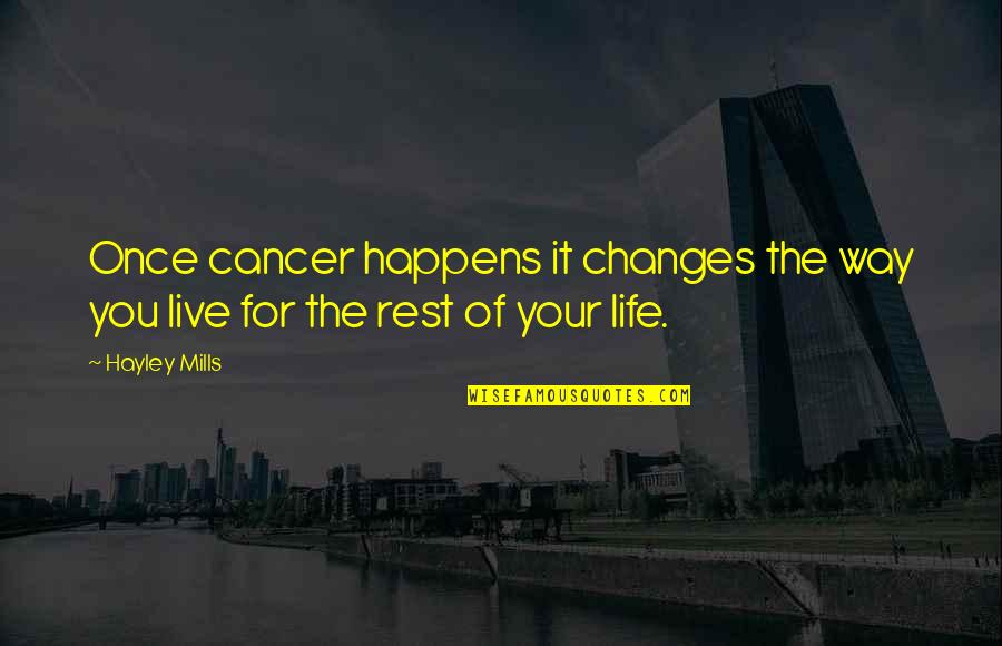 Life Changes Quotes By Hayley Mills: Once cancer happens it changes the way you