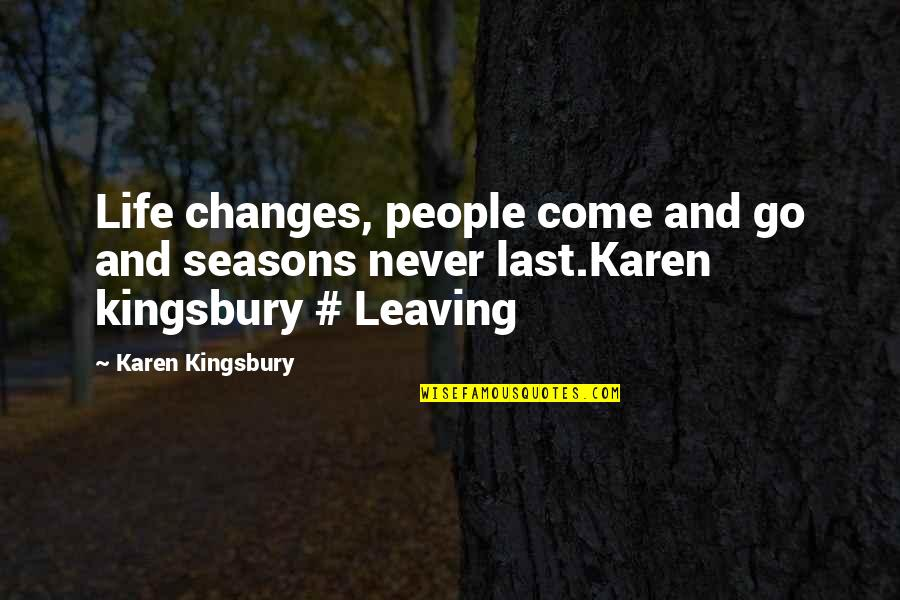 Life Changes Quotes By Karen Kingsbury: Life changes, people come and go and seasons