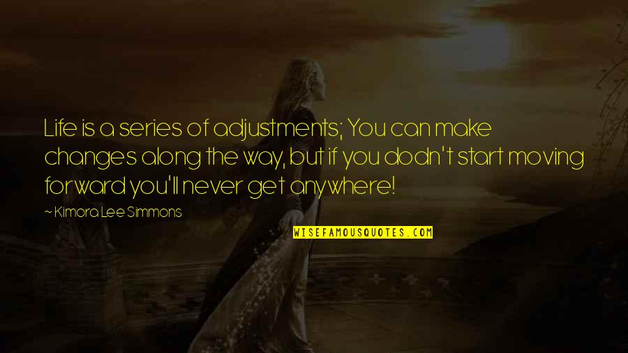Life Changes Quotes By Kimora Lee Simmons: Life is a series of adjustments; You can