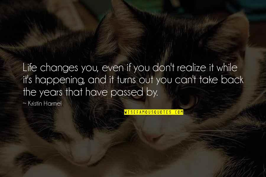 Life Changes Quotes By Kristin Harmel: Life changes you, even if you don't realize