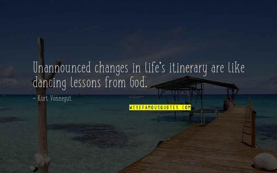 Life Changes Quotes By Kurt Vonnegut: Unannounced changes in life's itinerary are like dancing