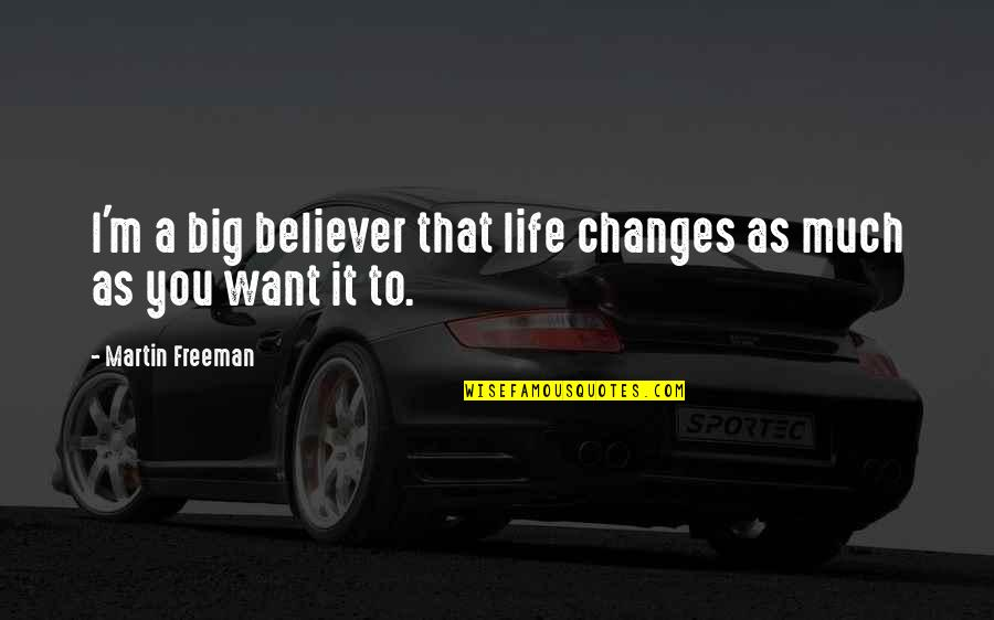 Life Changes Quotes By Martin Freeman: I'm a big believer that life changes as