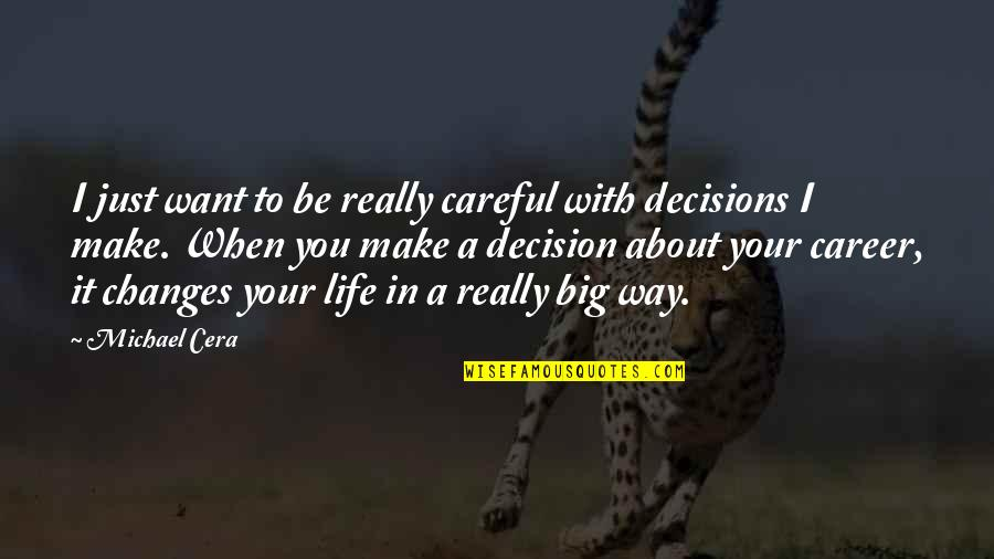 Life Changes Quotes By Michael Cera: I just want to be really careful with