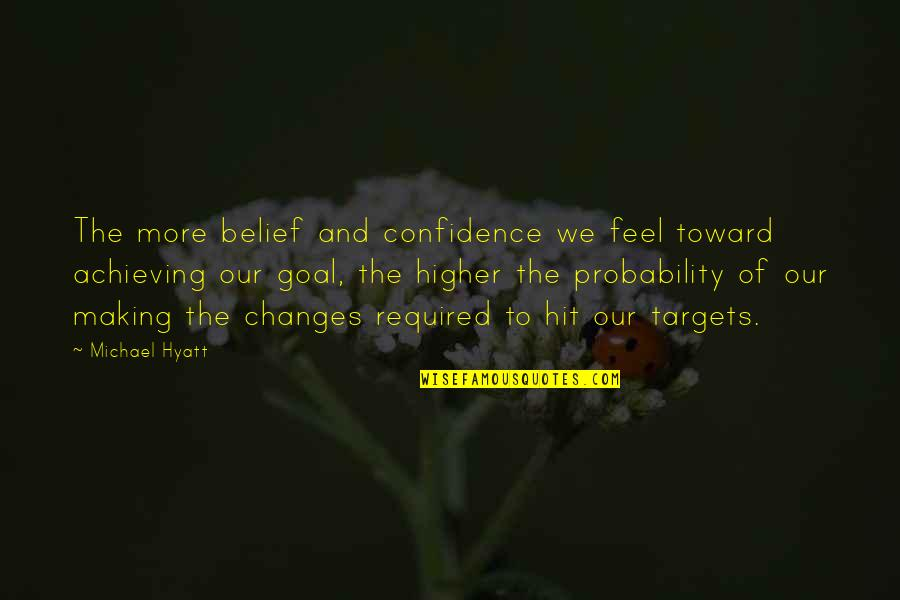 Life Changes Quotes By Michael Hyatt: The more belief and confidence we feel toward