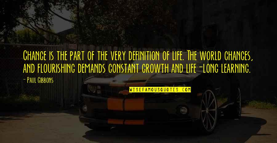Life Changes Quotes By Paul Gibbons: Change is the part of the very definition