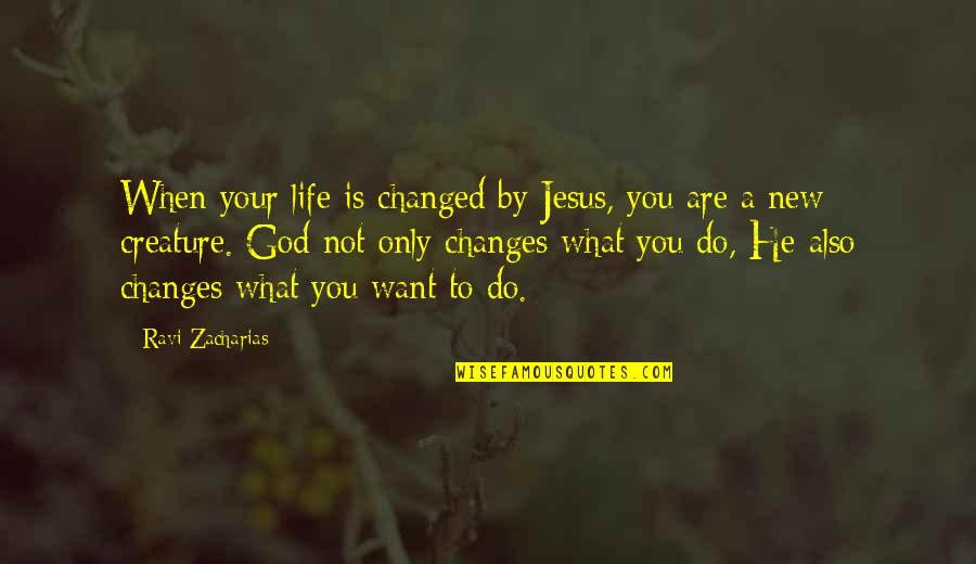Life Changes Quotes By Ravi Zacharias: When your life is changed by Jesus, you