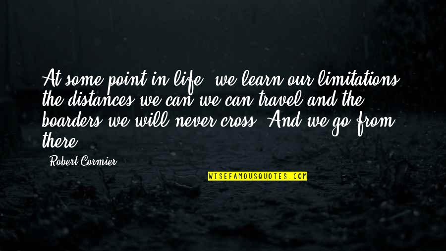Life Changes Quotes By Robert Cormier: At some point in life, we learn our