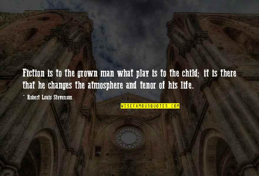 Life Changes Quotes By Robert Louis Stevenson: Fiction is to the grown man what play