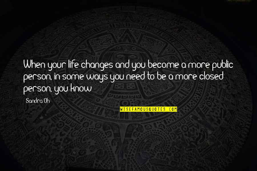 Life Changes Quotes By Sandra Oh: When your life changes and you become a