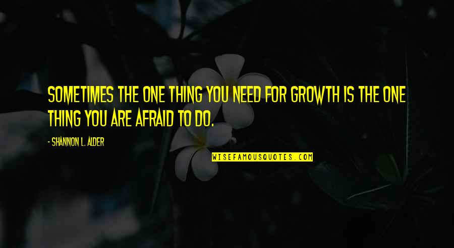 Life Changes Quotes By Shannon L. Alder: Sometimes the one thing you need for growth