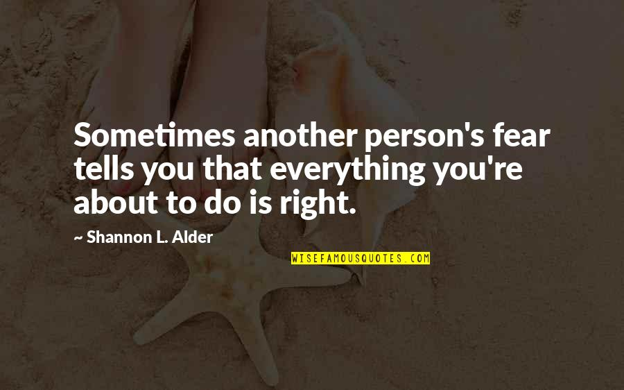 Life Changes Quotes By Shannon L. Alder: Sometimes another person's fear tells you that everything