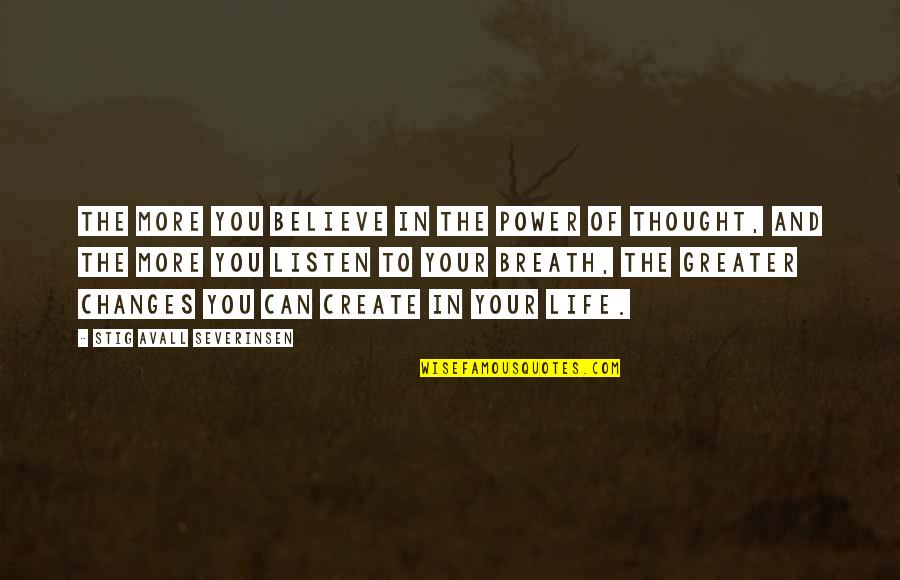 Life Changes Quotes By Stig Avall Severinsen: The more you believe in the power of