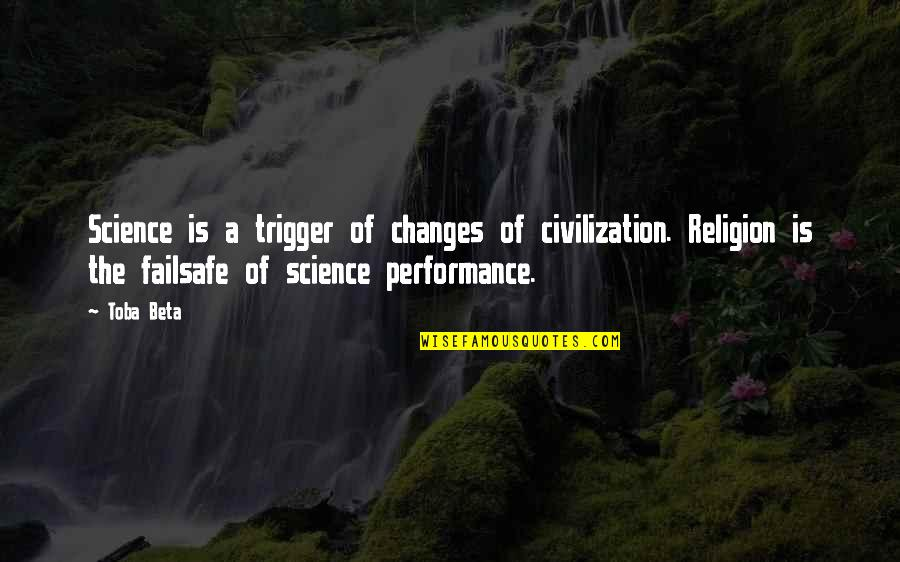 Life Changes Quotes By Toba Beta: Science is a trigger of changes of civilization.