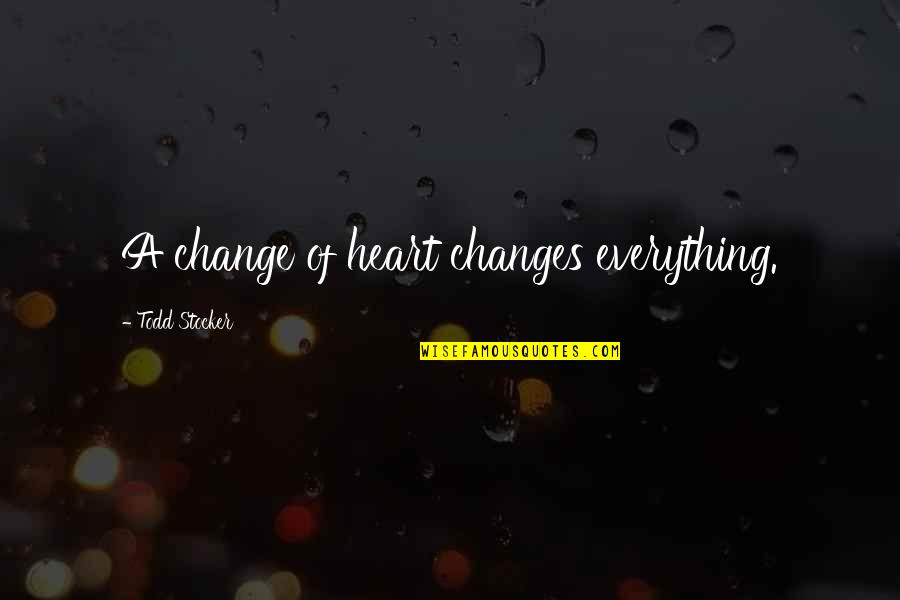 Life Changes Quotes By Todd Stocker: A change of heart changes everything.