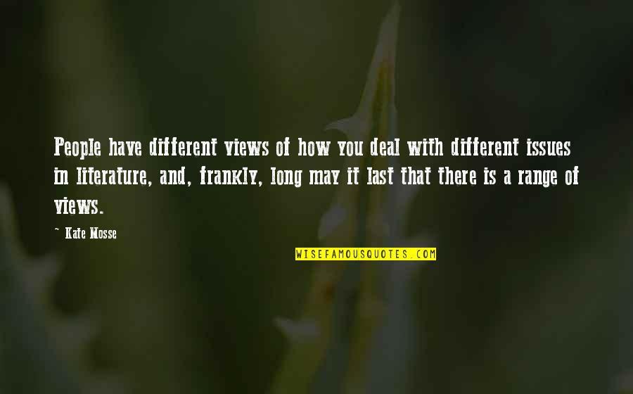 Life Changing And Losing Friends Quotes By Kate Mosse: People have different views of how you deal