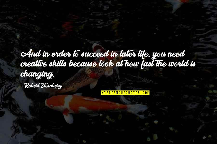 Life Changing So Fast Quotes By Robert Sternberg: And in order to succeed in later life,
