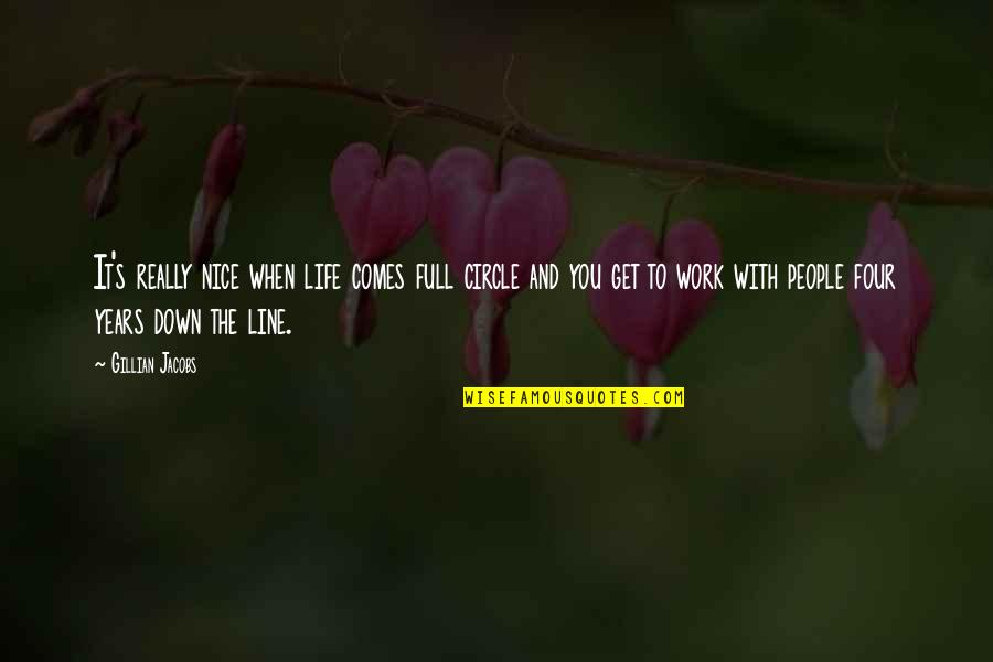 Life Comes Full Circle Quotes By Gillian Jacobs: It's really nice when life comes full circle