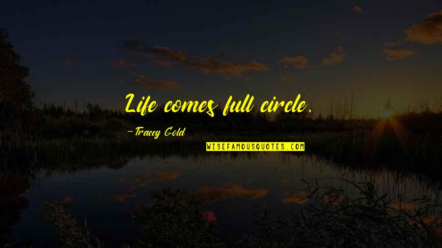 Life Comes Full Circle Quotes By Tracey Gold: Life comes full circle.