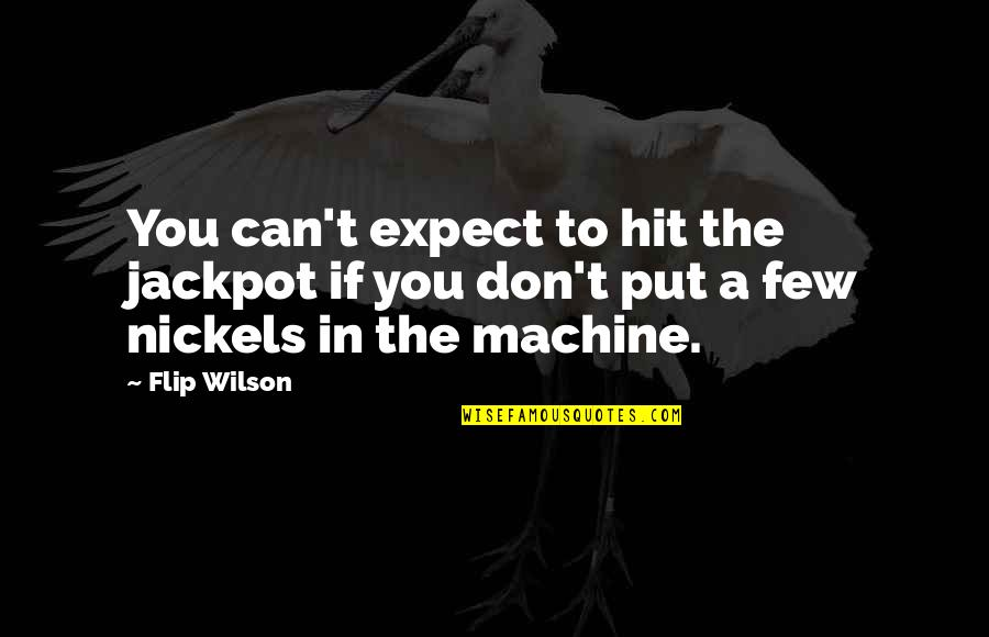Life Compared To Flowers Quotes By Flip Wilson: You can't expect to hit the jackpot if