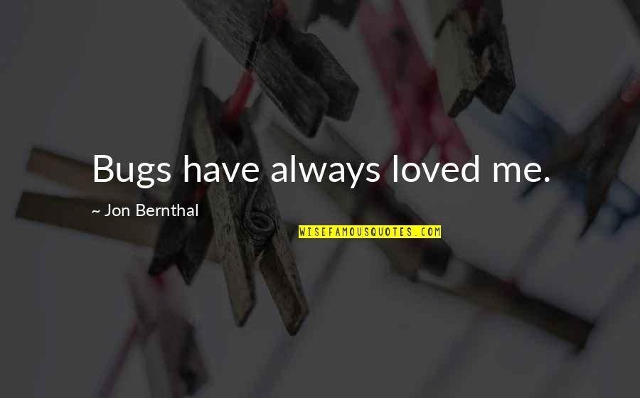 Life Compared To Flowers Quotes By Jon Bernthal: Bugs have always loved me.