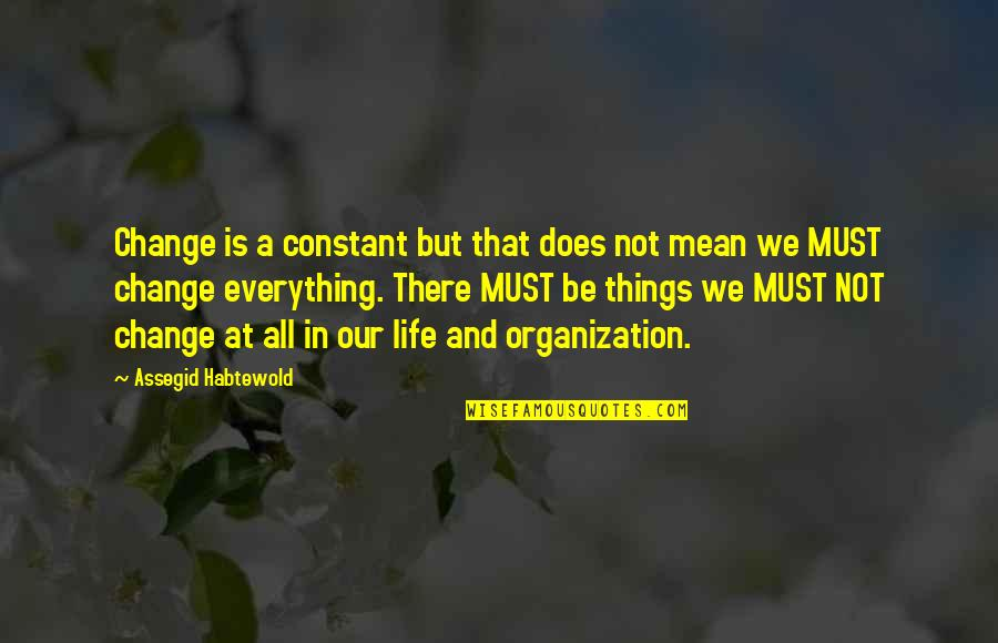 Life Constant Change Quotes By Assegid Habtewold: Change is a constant but that does not
